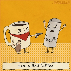 "So I searched ""really bad coffee"" this came up.  Taken from unearthedcomics.com"